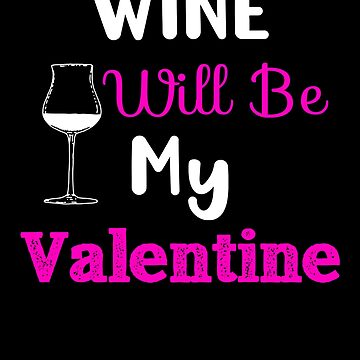 Wine Will Be My Valentine, Wine Lovers Valentine by Designs4Less