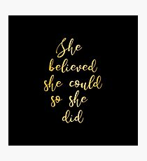 She believed she could so she did  Photographic Print