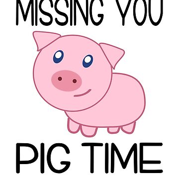 Missing You Pig Time by coolfuntees