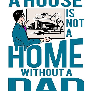 A House is Not A Home Without A Dad by Mrpotts73