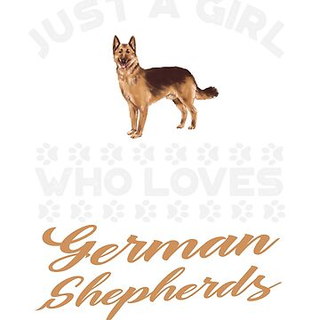 Just A Girl Who Loves German Shepherds t shirt by Dan66