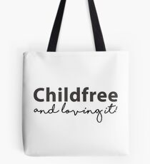 Childfree and loving it! Tote Bag