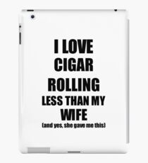 Cigar Rolling Husband Funny Valentine Gift Idea For My Hubby From Wife I Love iPad Case/Skin