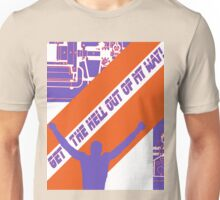 Get the hell out of my way! Unisex T-Shirt