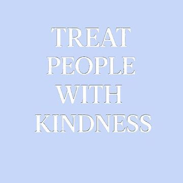 Treat People With Kindness (White/Periwinkle) by meanicolexx
