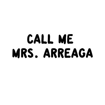 Call Me Mrs. Arreaga by amandamedeiros