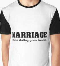1c9094f81 Marriage - When Dating Goes Too Far Graphic T-Shirt