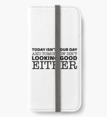 Today Isn't Your Day And Tomorrow Isn't Looking Good Either iPhone Wallet/Case/Skin