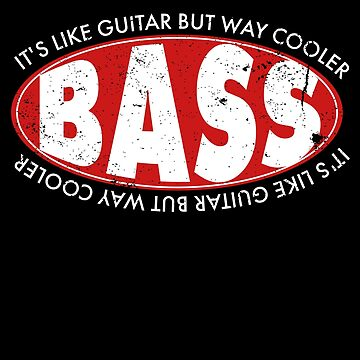 Bass Guitar Players Bass It's Like Guitar But Way Cooler by shoppzee