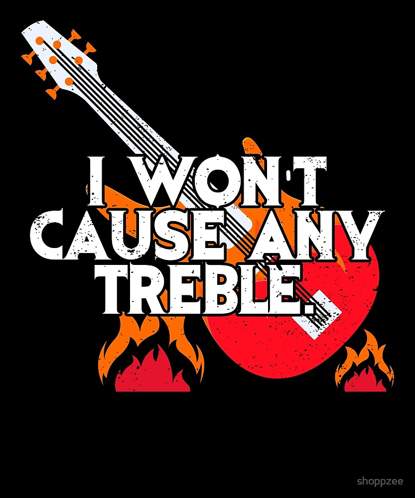 Bass Player Shirt Wont Cause Any Treble by shoppzee