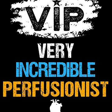 VIP Very Incredible Perfusionist by mrhighsky