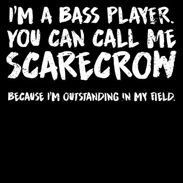 Bass Guitar Player Bass Player I'm Outstanding by shoppzee