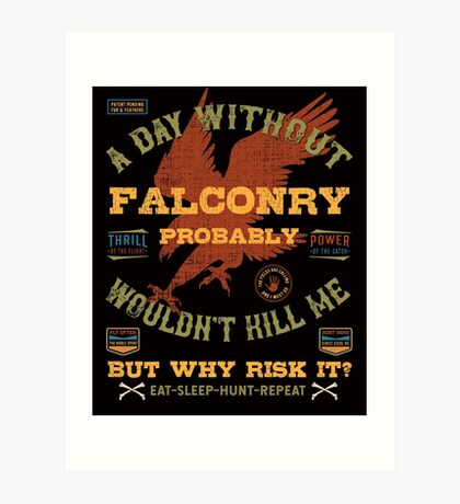 """A Day Without Falconry"" Funny Falconers Falconry T-shirts and Gifts Art Print"