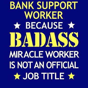 Bank Support Worker  Badass Funny Birthday Cool Gift by smily-tees