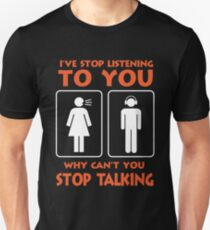 I stopped listening to you, why do not you stop talking to me? Funny t-shirt Unisex T-Shirt