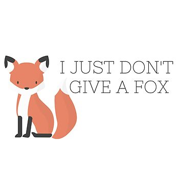 I Just Dont Give a Fox by annmariestowe