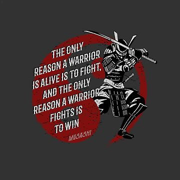 Only Reason for the warrior, Miyamoto Musashi Samurai, Iaido, kendo, Aikido, Kenjutsu by MDAM
