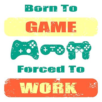 Born To Game Forced To Work Vintage Retro Distressed Design  by Jurzai