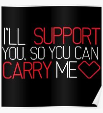 I'll Support You, So You Can Carry Me <3 RED - League of Legends Poster