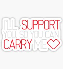 I'll Support You, So You Can Carry Me <3 RED - League of Legends Sticker