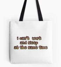 I can't work and sleep at the same time Tote Bag