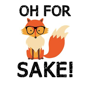 Oh For Fox Sake Funny Gift  by CheerfulDesigns