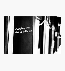 Everything You Need Is Within You Photographic Print