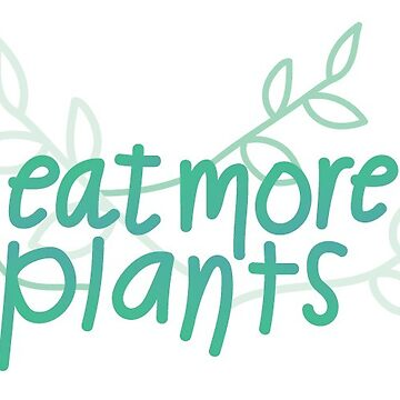 Eat More Plants by annacush