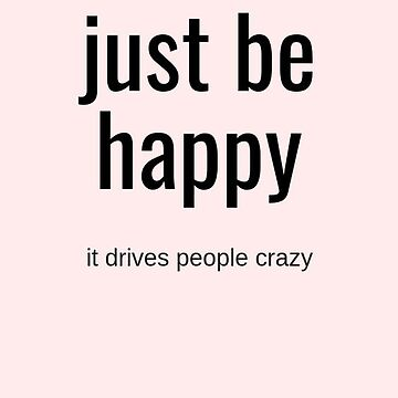Just Be Happy - Inspirational  and motivational gift by mydesignontrack