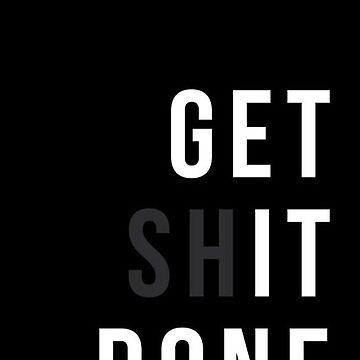 Get Shit Done - Inspiration & Motivation by mydesignontrack