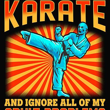 I Just Want To Do Karate and Ignore All My Adult Problems  by Mrpotts73