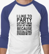 I like to party & by party I mean stay at home because socializing stresses me out Men's Baseball ¾ T-Shirt