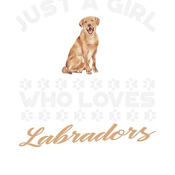 Just A Girl Who Loves Labradors t shirt by Dan66