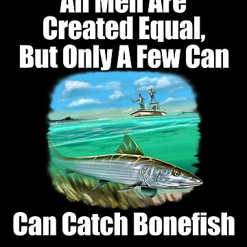 A Few Men Can Catch Bonefish  by fantasticdesign