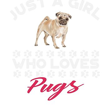 Just A Girl Who Loves Pugs t shirt by Dan66