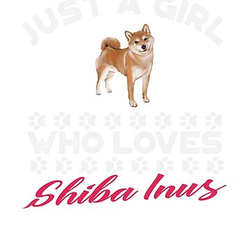 Just A Girl Who Loves Shiba Inus t shirt by Dan66