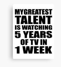 My greatest talent is watching 5 years of tv in one week Canvas Print