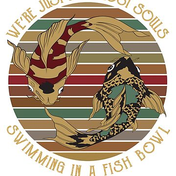 We're just two lost souls swimming in a fish bowl shirt  by rosadinardo4
