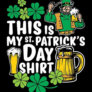 This Is My St Patricks Day Shirt  by wrestletoys