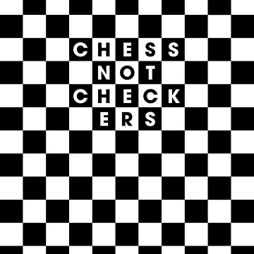 Chess, Not Checkers by ProprgndaDesign