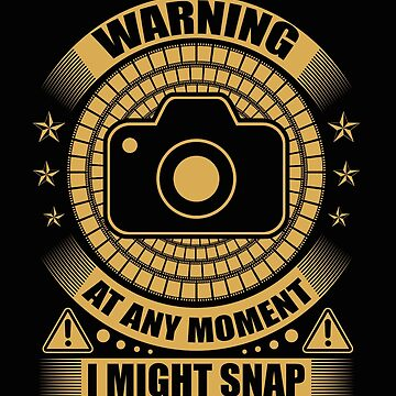 Warning At Any Moment I Might Snap  by Mrpotts73