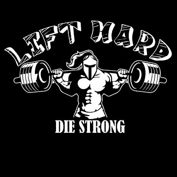 Lift Hard Die Strong by overstyle
