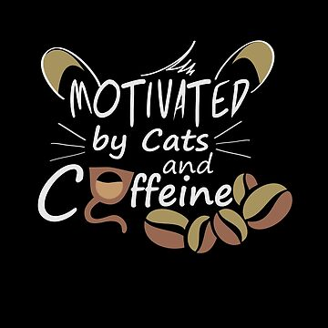 Motivated By Cats And Caffeine by overstyle