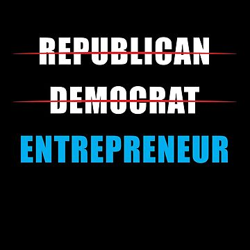 Not Republican Not Democrat Entrepreneur by overstyle