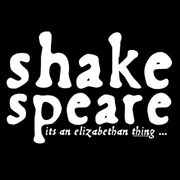 Shakespeare - it's an Elizabethan thing ( Alt Version) by incognitagal