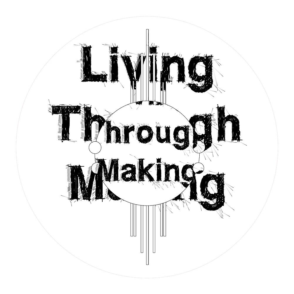 Living Through Making circular. by Bo Jones