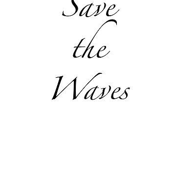 Save the Waves by seacucumber