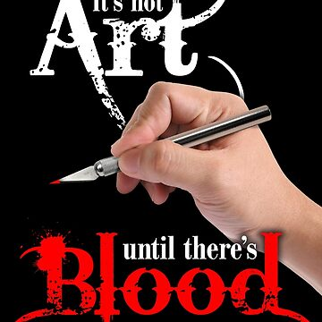 It's Not Art Until There's Blood (Dark) by Astrobeej