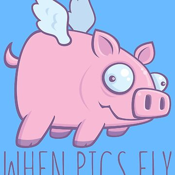 When Pigs Fly with Text by fizzgig