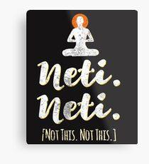 Neti Neti (Not this. Not This.) Yoga Spiritual Vedic  Metal Print